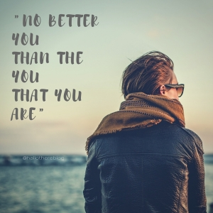 -No better you than the you that you are- (1)